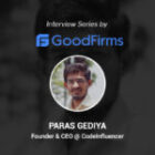 Codeinfluencer CEO Paras Gediya with GoodFirms – Interview